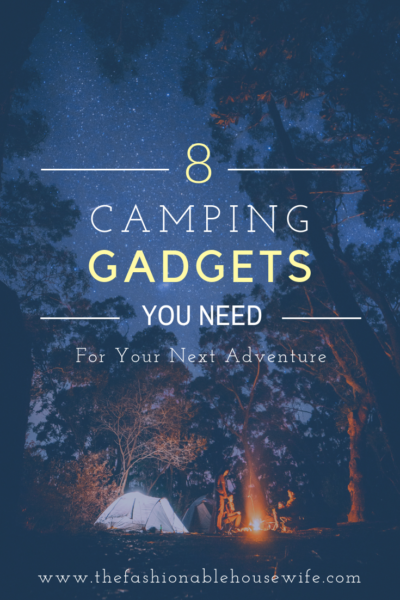 8 Camping Gadgets You Need For Your Next Adventure