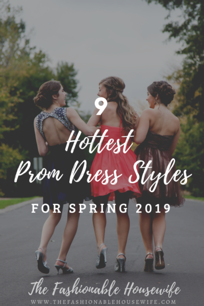 9 Hottest Prom Dress Styles For Spring 20