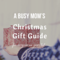 A Busy Mom's Christmas Gift Guide