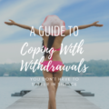 A Guide To Coping With Withdrawals
