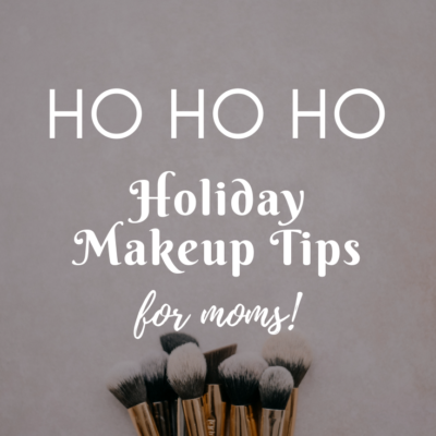 Ho Ho Ho Holiday Makeup Tips For Moms