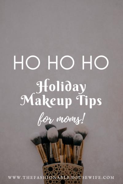 Ho Ho Ho Holiday Makeup Tips For Moms