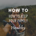 How To Keep Your Family Healthy