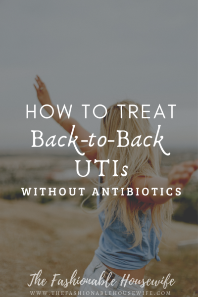 How To Treat Back-to-Back UTIs Without Antibiotics