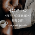 How to Make a Modern Home Feel Cozy and Family-Friendly