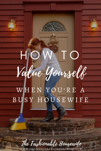 How to Value Yourself When You're a Busy Housewife