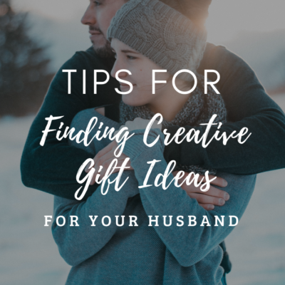 Tips For Finding Creative Gift Ideas for Your Husband