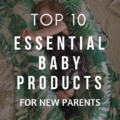 Top 10 Essential Baby Products for New Parents