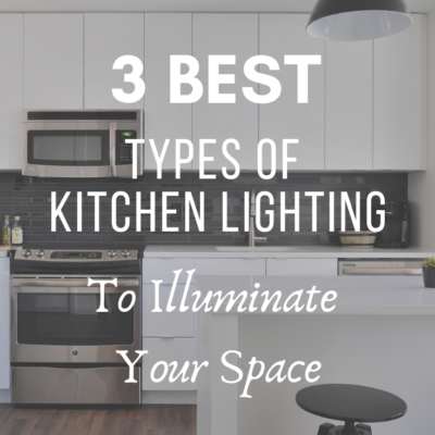 3 Best Types of Kitchen Lighting to Illuminate Your Space