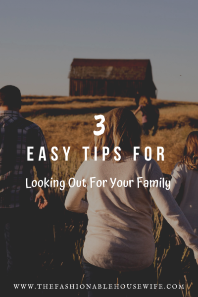 3 Easy Tips For Looking Out For Your Family