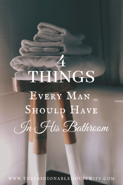 4 Things Every Man Should Have in His Bathroom