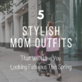 5 Stylish Mom Outfits That Will Have You Looking Fabulous This Spring