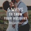 6 Ways To Show Your Husband You Still Care About Him