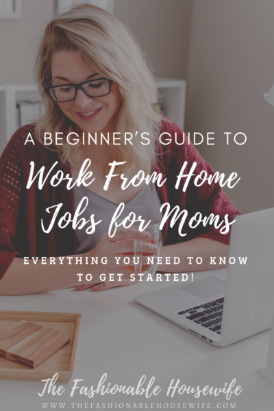 A Beginner's Guide to Work From Home Jobs for Moms