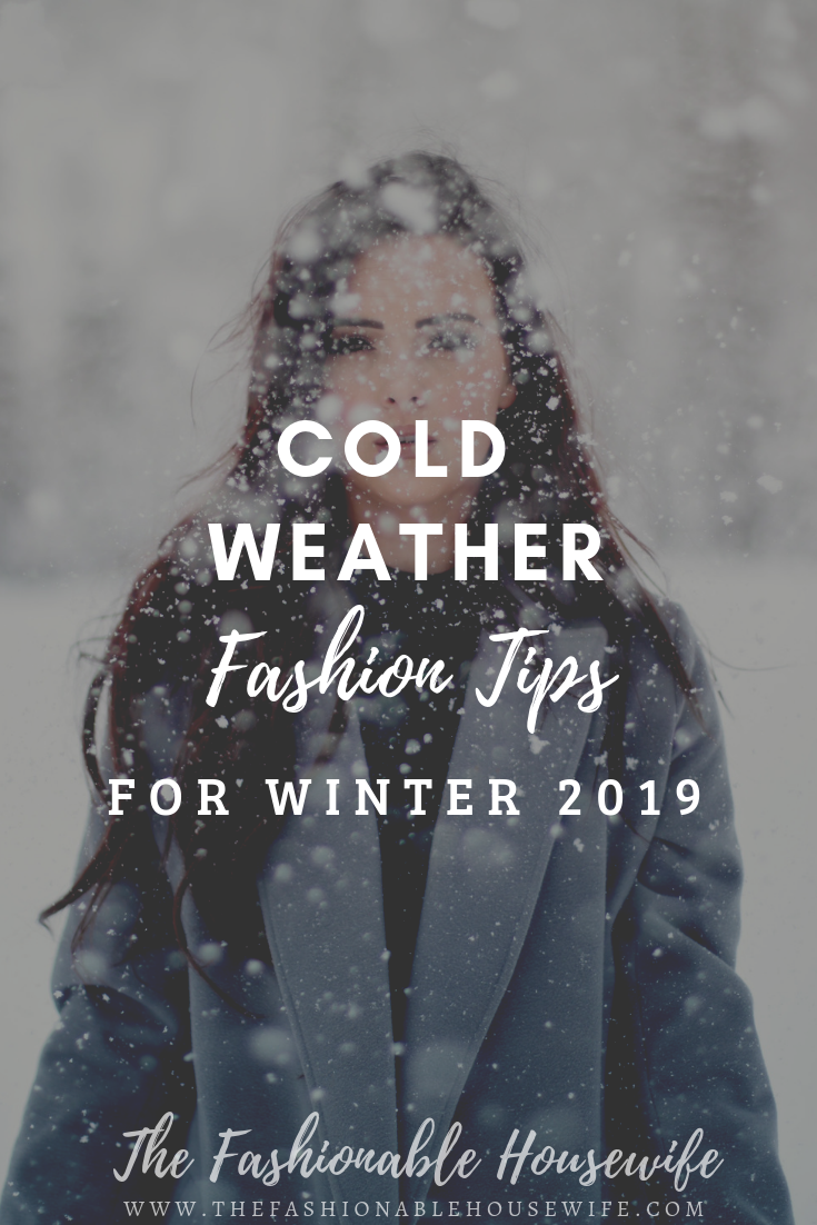 Cold Weather Fashion Tips For Winter 2019 The