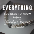 Everything You Need To Know Before Jewelry Shopping This Season
