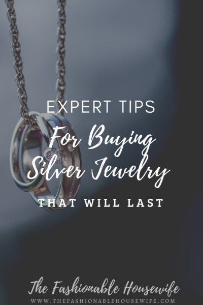 Expert Tips for Buying Silver Jewelry That Will Last