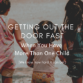 Getting Out The Door Fast When You Have More Than One Child