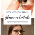 Glasses vs Contacts - Which is More Convenient?