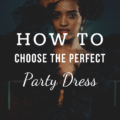 How To Choose The Perfect Party Dress
