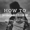 How to Recover and Clean Up After a House Fire