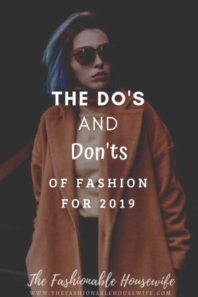 The Do's And Don'ts of Fashion For 2019
