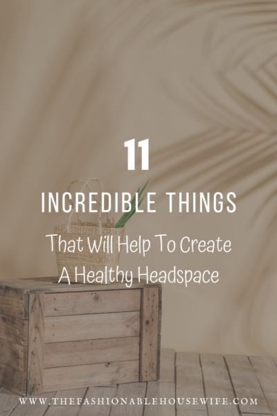 11 Incredible Things That Will Help To Create A Healthy Headspace