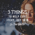 3 Things To Help Cure Itchy, Dry Skin In Winter