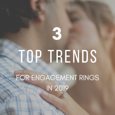 3 Top Trends for Engagement Rings in 2019