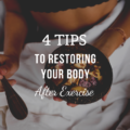 4 Tips to Restoring Your Body After Exercise