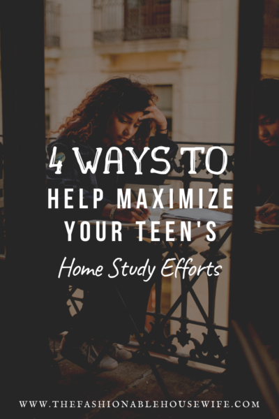 4 Ways To Help Maximize Your Teen's Home Study Efforts?