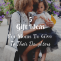 5 Perfect Gift Ideas For Moms To Give To Their Daughters