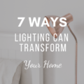 7 Ways Lighting Can Transform Your Home