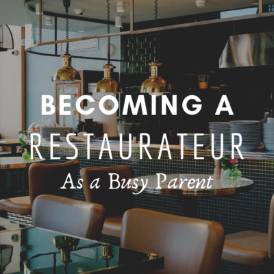 Becoming a Restaurateur As a Busy Parent