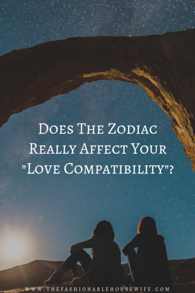 "Does The Zodiac Really Affect Your ""Love Compatibility""?"