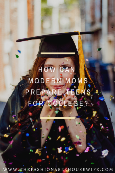 How Can Modern Moms Prepare Teens For College?