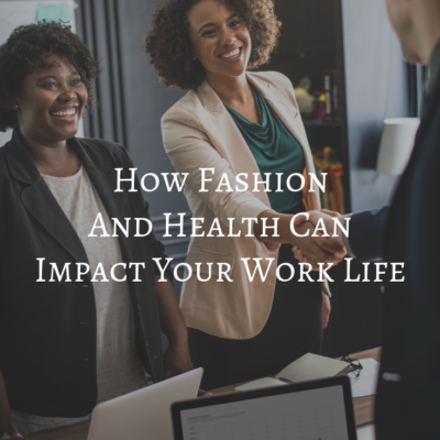 How Fashion And Health Can Impact Your Work Life