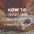 How To Convince Your Spouse To Commit To A Monthly Budget