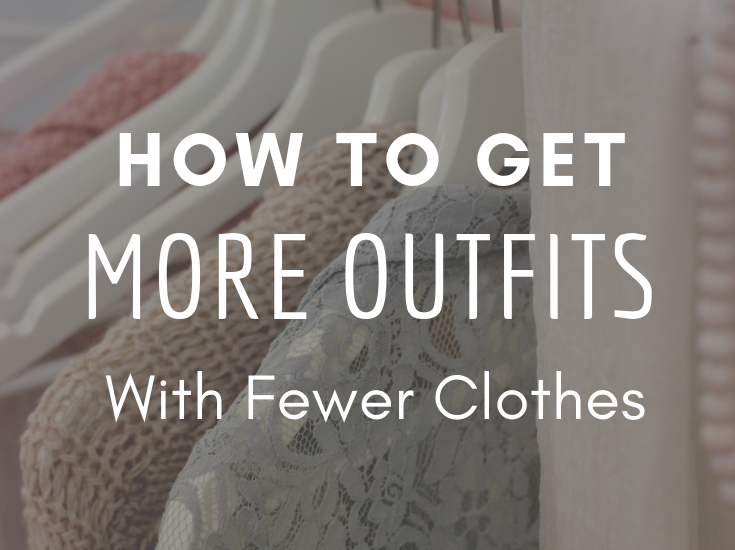 How To Get More Outfits with Fewer Clothes