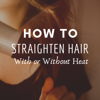 How To Straighten You Hair – With or Without Heat