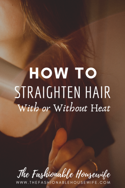 How To Straighten Hair – With or Without Heat
