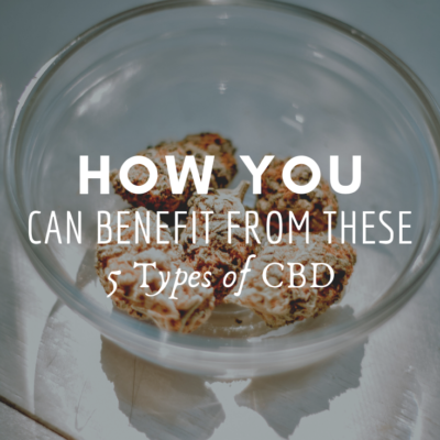 How You Can Benefit From These 5 Types of CBD
