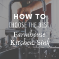 How to Choose The Best Farmhouse Kitchen Sink