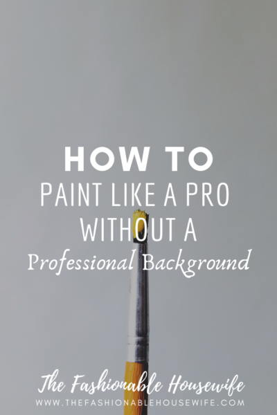 How to Paint Like a Pro Without A Professional Background