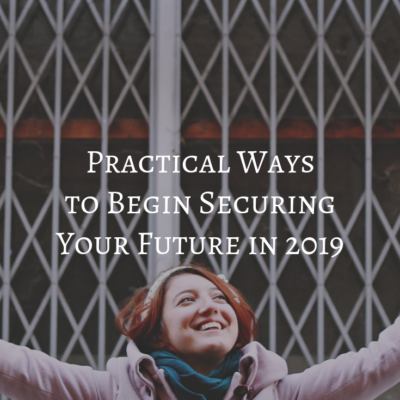Practical Ways to Begin Securing Your Future in 2019