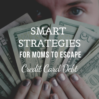 Smart Strategies For Moms To Escape Credit Card Debt