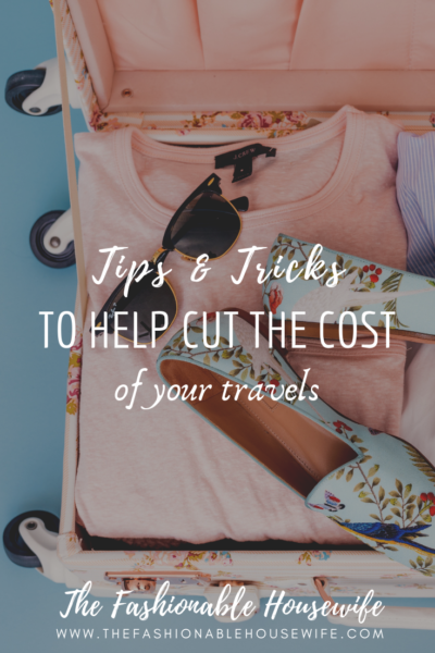 Tips And Tricks To Help Cut The Cost of Your Travels