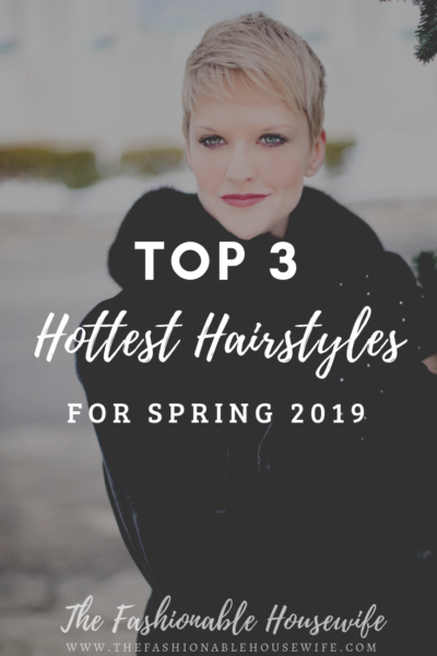 Top 3 Hottest Hairstyles For Spring 2019