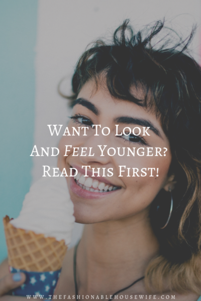 Want To Look And Feel Younger? Read This First!