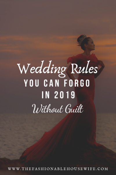 Wedding Rules You Can Forgo in 2019 Without Guilt
